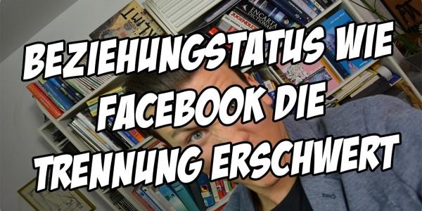 Beziehungstatus ändern_ Wie Facebook die Trennung erschwert