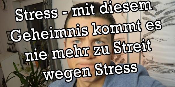 Stress - mit diesem Geheimnis kommt es nie mehr zu Streit wegen Stress-